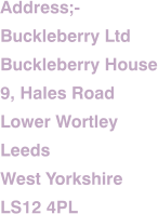 Address;- Buckleberry Ltd Buckleberry House 9, Hales Road Lower Wortley Leeds West Yorkshire LS12 4PL